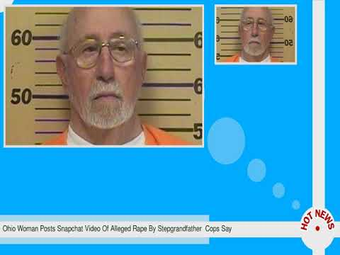 Ohio Woman Posts Snapchat Video Of Alleged Rape By Stepgrandfather  Cops Say