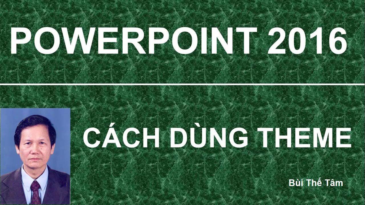 PowerPoint 2016: Cách dùng Theme – Bài 8/12 – Tin học văn phòng