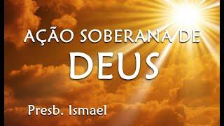 Ação Soberana de Deus - Pb. Ismael de Paula Barbosa