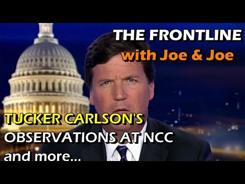 THE FRONTLINE with Joe & Joe: TUCKER CARLSON'S OBSERVATIONS AT THE NCC