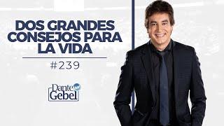Dante Gebel #239 | Dos grandes consejos para la vida