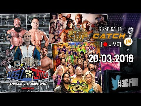 [3CFM LIVE] Ouest Catch Plouasne + New Japan Cup 2018 + Road to Wrestlemania 34