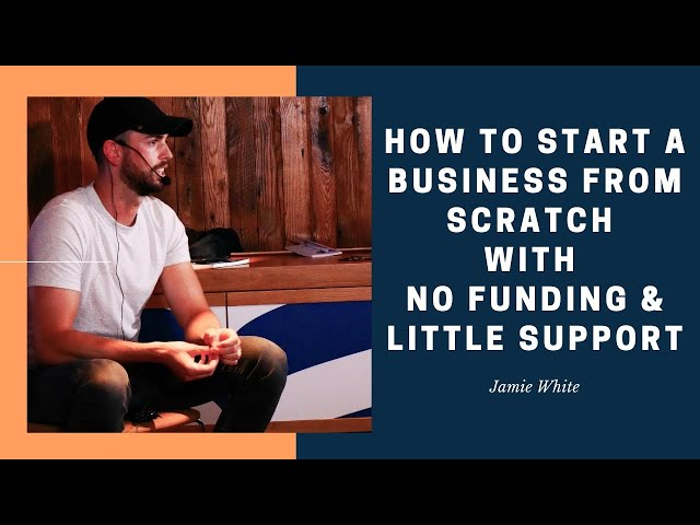 How To Start A Business From Scratch With No Funding & Little Support