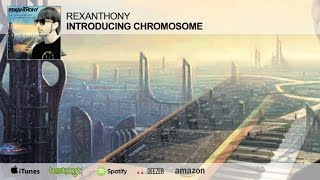 REXANTHONY - INTRODUCING CHROMOSOME (radio edit)