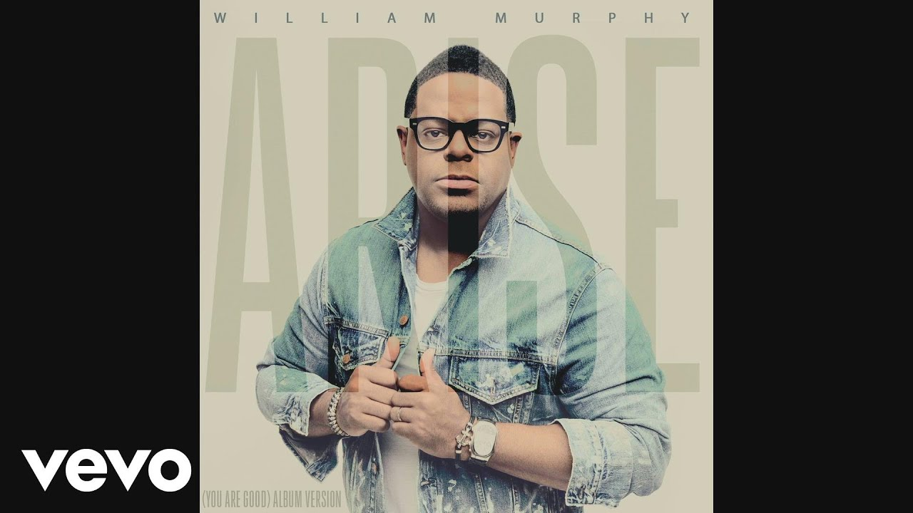 william-murphy-arise-you-are-goodaudio-williammurphyvevo