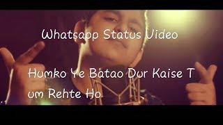 Humko Ye Batao Dur Kaise Tum Rehte Ho | Whatsapp Status | New Hindi Song