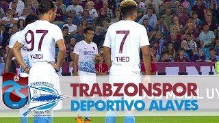 Trabzonspor Deportivo Alaves Maç Özeti