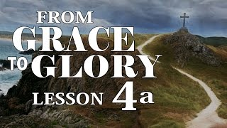 2016 03 23 - From Grace to Glory - Lesson 4a