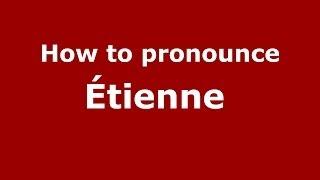 How to pronounce Étienne (French/France) - PronounceNames.com