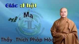 Giác : Phật - Mê : Ma --  Thầy. Thích Pháp Hòa ( May 13, 2016 )