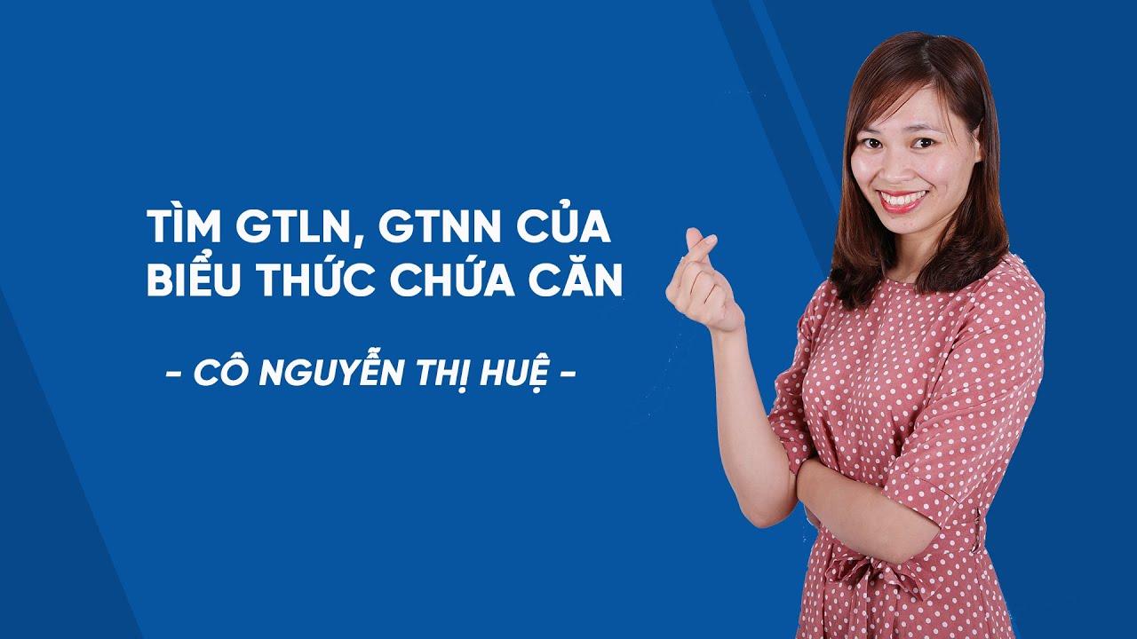 Tìm GTLN, GTNN của biểu thức chứa căn - Toán lớp 9 - Cô Nguyễn Thị Huệ - HOCMAI