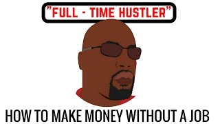 How to Turn Your Hustle Into A Full Time Gig - Training