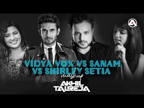 Vidya Vox vs Sanam - The Band vs Shirley Setia (MASHUP) - DJ Akhil Talreja