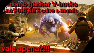 HOW TO EARN V-BUCKS AT FORTNITE SAVE THE WORLD (VALE APENA?!!!)