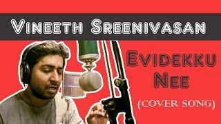 Vineeth Sreenivasan - Evidekku Nee (Cover) | Unplugged Version - HD