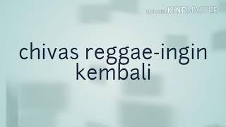 Chivas reggae - ingin kembali