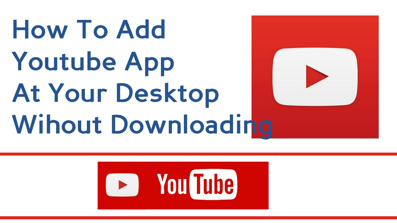 How To Add Youtube App At Your Desktop/PC Wihout Downloading