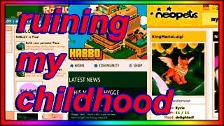 RUINING MY CHILDHOOD (roblox/neopets/habbo)