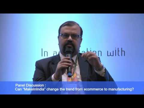 """Panel Discussion : Can """"MakeInIndia"""" change the trend from ecommerce to manufacturing? : IIMnetWORK"""
