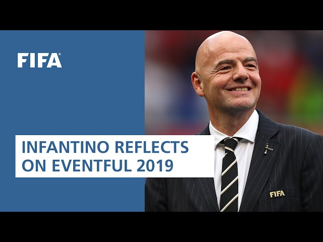 Infantino looks back on an eventful 2019