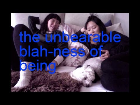 the unbearable blah-ness of being