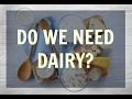 Do We Need Dairy? (The Milk Industrial Complex)