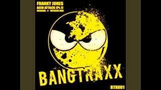 Franky Jones - Acid Attack (Original Mix) - Bangtraxx