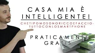 ECCO CASA MIA INTELLIGENTE: Faccio tutto con lo Smartphone!