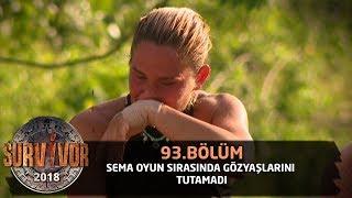 Survivor 2018 | 93. Bölüm | Sema Oyun Sırasında Gözyaşlarını Tutamadı