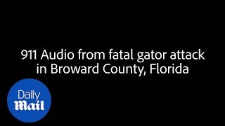 Davie police release 911 call from fatal gator attack