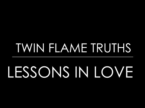 TWIN FLAMES, SOUL CONTRACTS, SOULMATES   LESSONS IN LOVE  