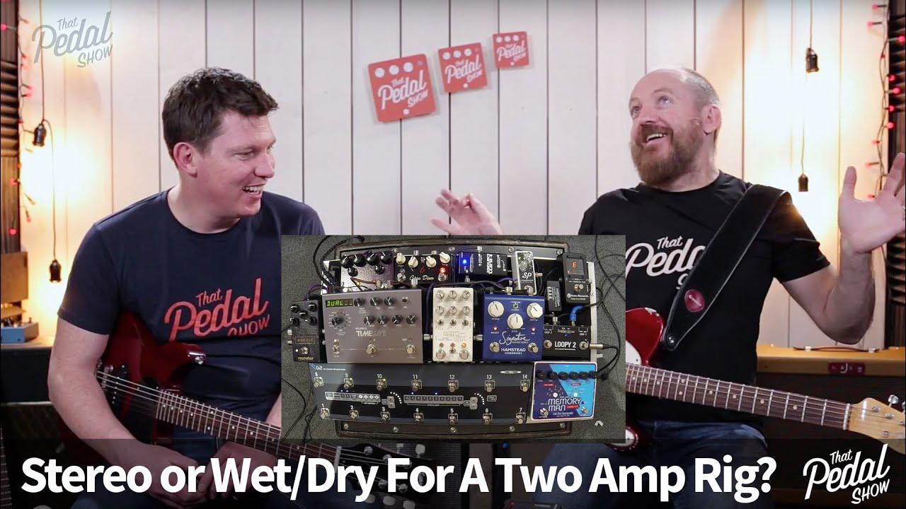 That Pedal Show Stereo Vs Wet Dry For Two Amp Rigs Which Would Sub Wiring Amps You Choose