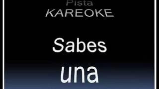 SABES UNA COSA Pista Kareoke