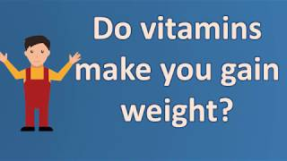 Do vitamins make you gain weight ? |Frequently ask Questions on Health