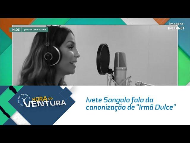 """Ivete Sangalo fala da canonização de """"Irmã Dulce"""" - Bloco 01"""