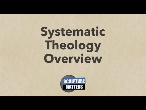 Systematic Theology Overview |  Scripture Matters