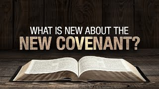 What is New about the New Covenant? - 119 Ministries