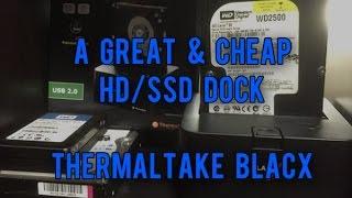 A Great Cheap HD/SSD Dock - Thermaltake BlacX Review