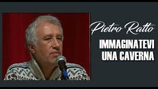 Pietro Ratto - Immaginatevi una Caverna..