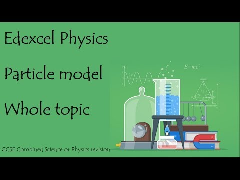 The whole of PARTICLE MODEL.  Edexcel 9-1 GCSE Physics or combined science revision unit 14 paper 2