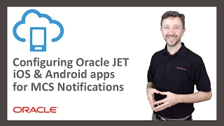 MCS: 22. Configuring Oracle JET iOS and Android apps for MCS Notifications
