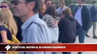 16 ottobre 2019 - Bitritto (Ba): solution 30, 99 a rischio licenziamento