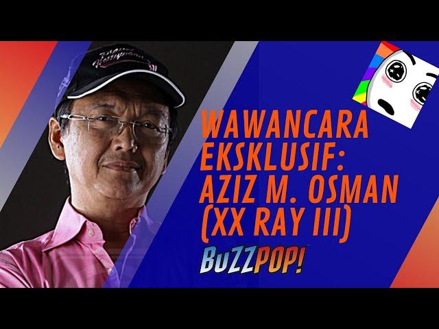 #EksklusifBuzzPOP! // Wawancara Aziz M. Osman (XX RAY 3)
