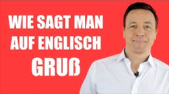 """Wie sagt man auf Englisch """"Grüß dich"""" und """"Viele Grüße""""?"""