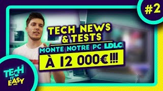 TECH NEWS & TESTS MONTE NOTRE PC À 12 000€ !!!