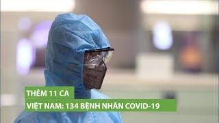 Thêm 11 ca mới, Việt Nam có 134 bệnh nhân nhiễm virus corona