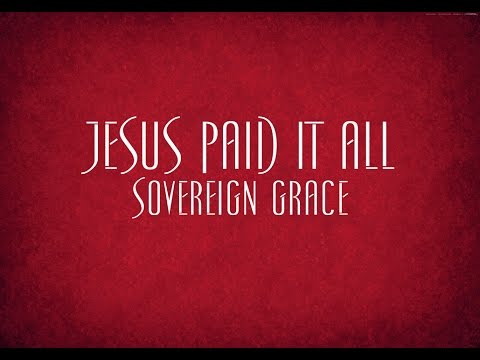Jesus Paid It All - Sovereign Grace