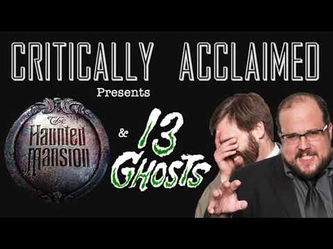 Critically Acclaimed #30: The Haunted Mansion And 13 Ghosts