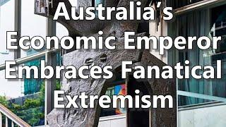 Australia's Economic Emperor Embraces Fanatical Extremism