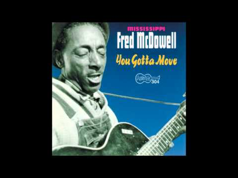 Mississippi Fred McDowell - You Gotta Move...